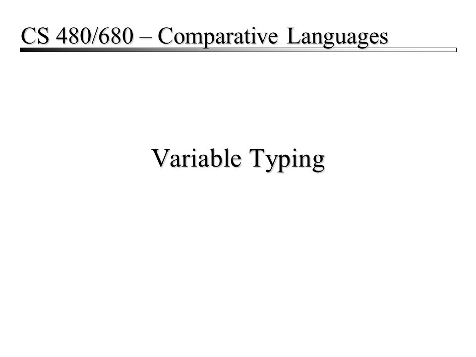 Variable Typing CS 480/680 – Comparative Languages