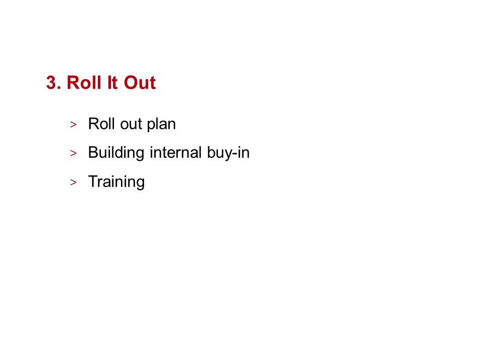 3. Roll It Out > Roll out plan > Building internal buy-in > Training