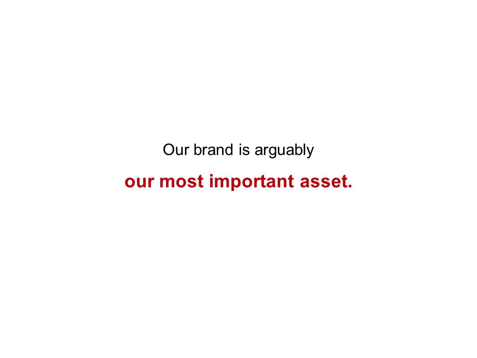Our brand is arguably our most important asset.