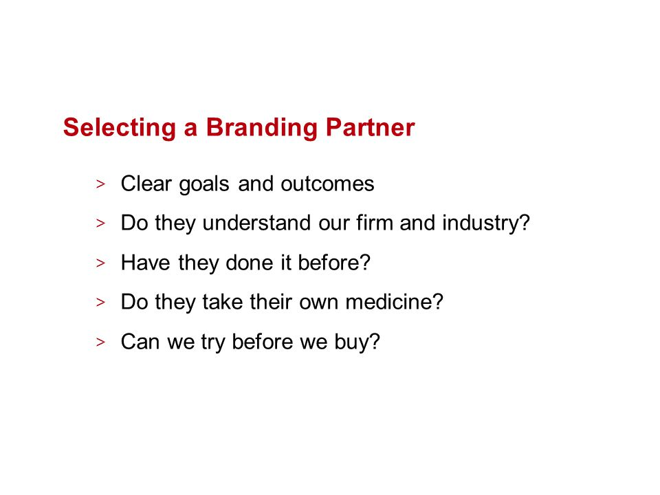 Selecting a Branding Partner > Clear goals and outcomes > Do they understand our firm and industry.