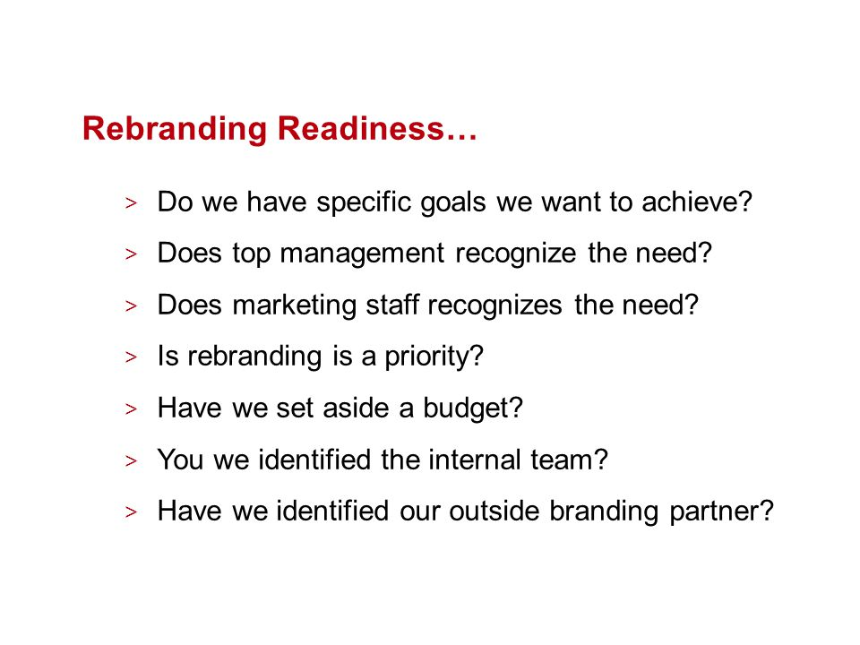 Rebranding Readiness… > Do we have specific goals we want to achieve.