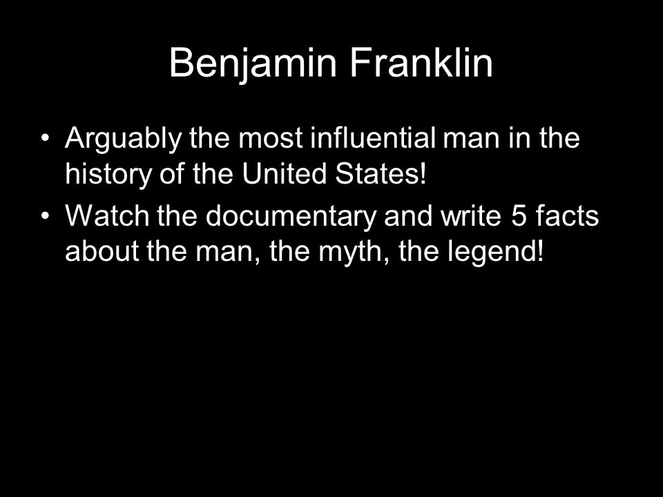 Benjamin Franklin Arguably the most influential man in the history of the United States.