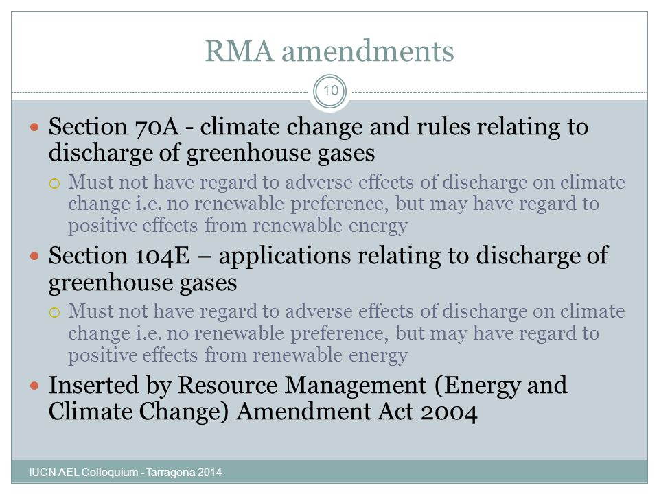 RMA amendments IUCN AEL Colloquium - Tarragona 2014 10 Section 70A - climate change and rules relating to discharge of greenhouse gases  Must not hav