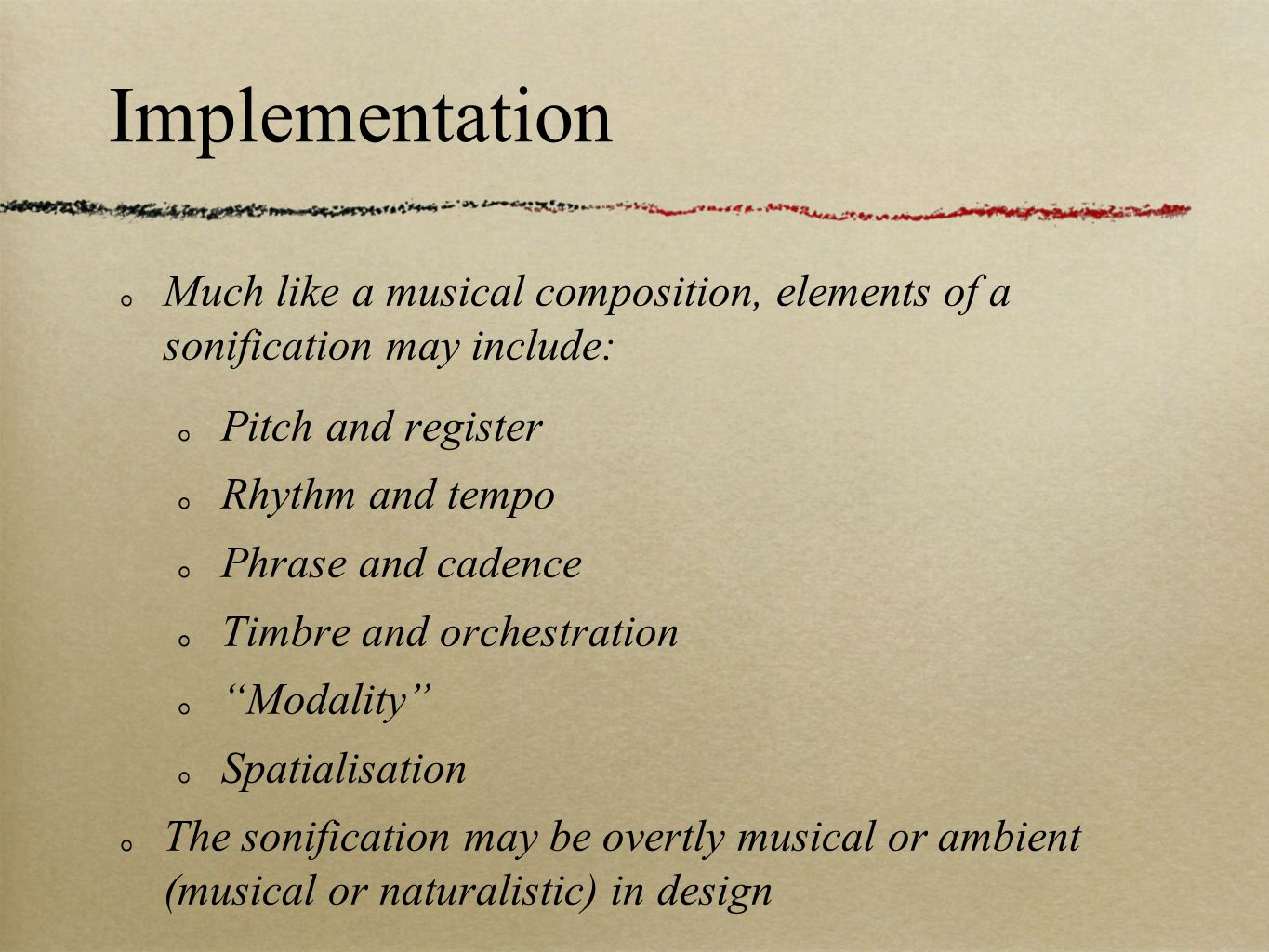 Much like a musical composition, elements of a sonification may include: Pitch and register Rhythm and tempo Phrase and cadence Timbre and orchestrati