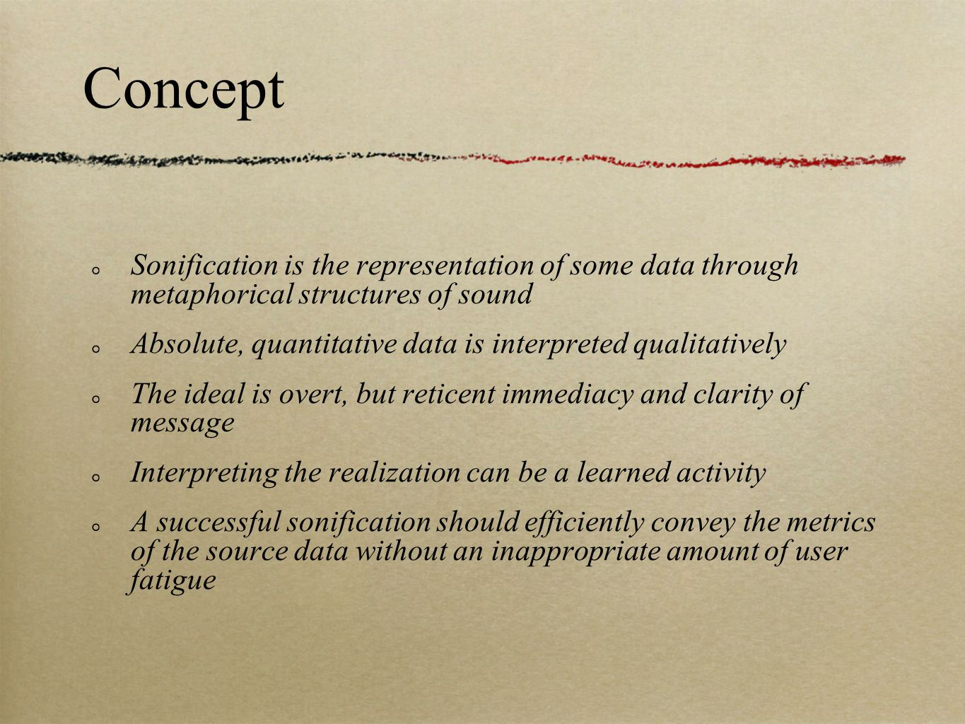Sonification is the representation of some data through metaphorical structures of sound Absolute, quantitative data is interpreted qualitatively The