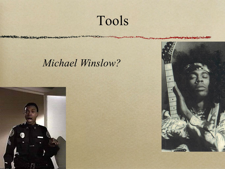 Michael Winslow? Tools