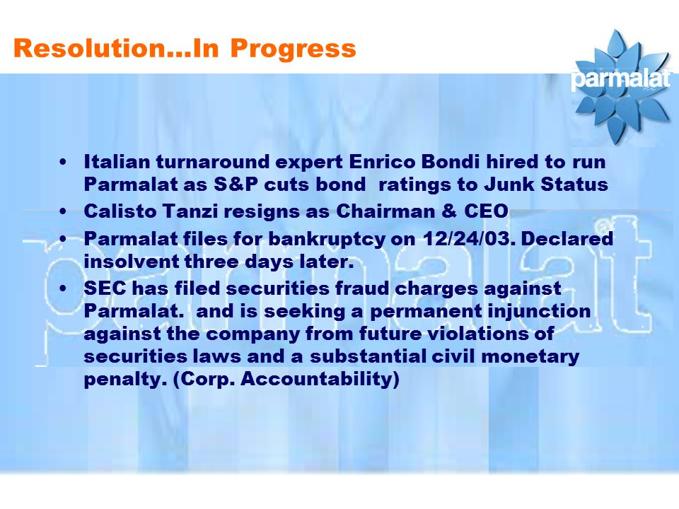 Resolution…In Progress The SEC filed a civil suit against Calisto Tanzi and his son, Stefano, on allegations that they raised $1.5 billion from U.S.