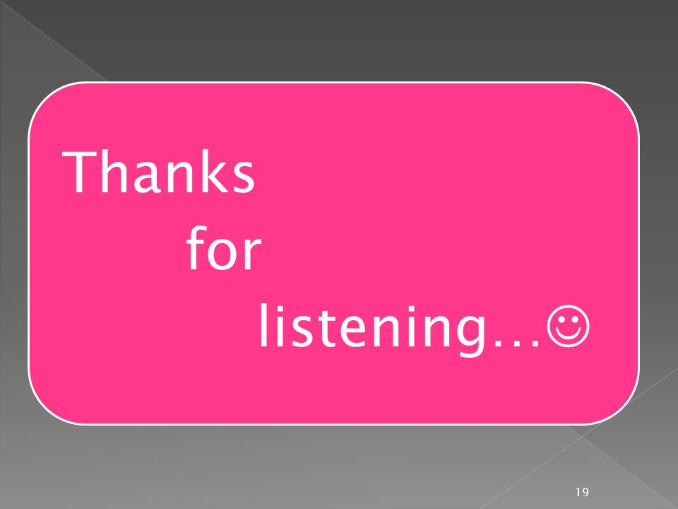 Thanks for listening… 19