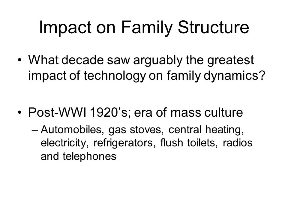 Impact on Family Structure What decade saw arguably the greatest impact of technology on family dynamics.