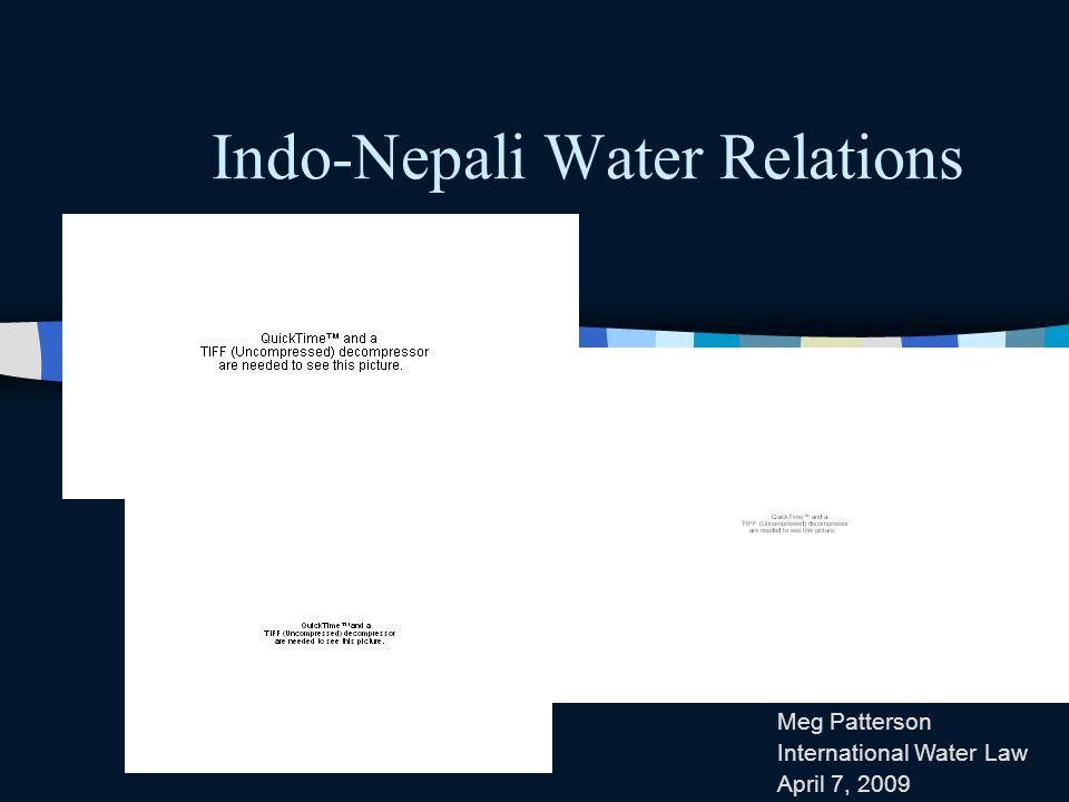 Indo-Nepali Water Relations Meg Patterson International Water Law April 7, 2009