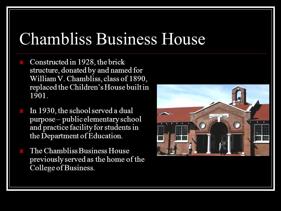 Chambliss Business House Constructed in 1928, the brick structure, donated by and named for William V. Chambliss, class of 1890, replaced the Children