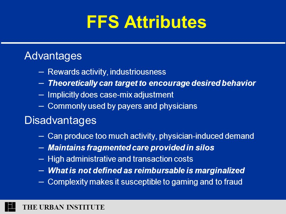 THE URBAN INSTITUTE FFS Attributes Advantages – Rewards activity, industriousness – Theoretically can target to encourage desired behavior – Implicitl