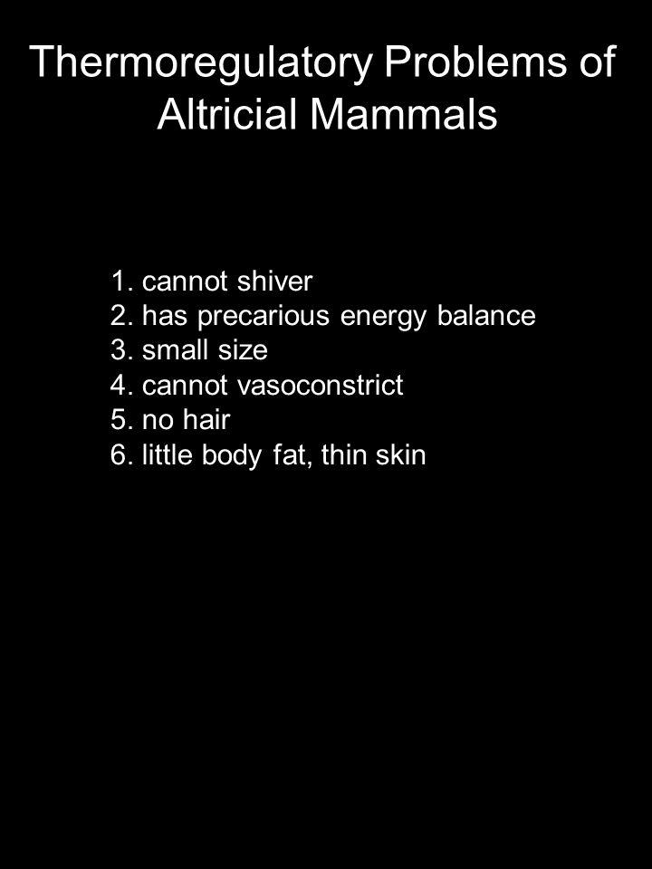 1. cannot shiver 2. has precarious energy balance 3.