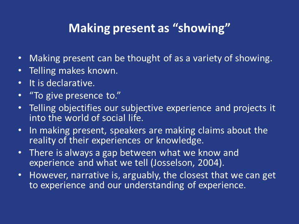 "Making present as ""showing"" Making present can be thought of as a variety of showing. Telling makes known. It is declarative. ""To give presence to."" T"