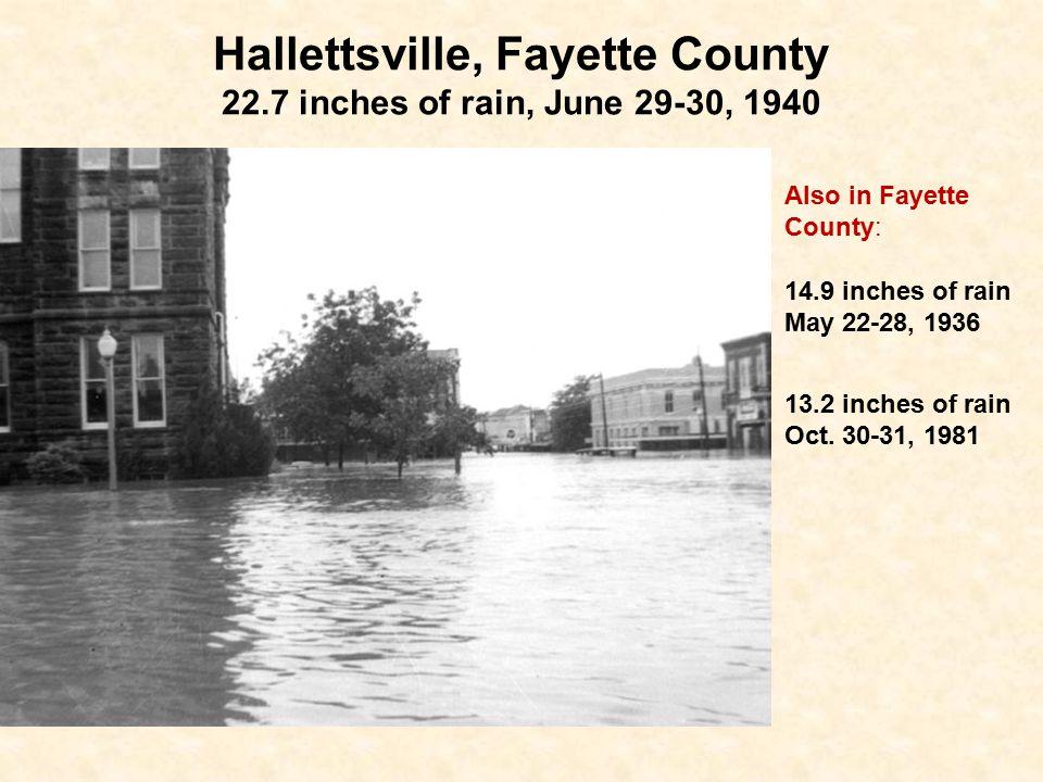 Hallettsville, Fayette County 22.7 inches of rain, June 29-30, 1940 Also in Fayette County: 14.9 inches of rain May 22-28, 1936 13.2 inches of rain Oct.