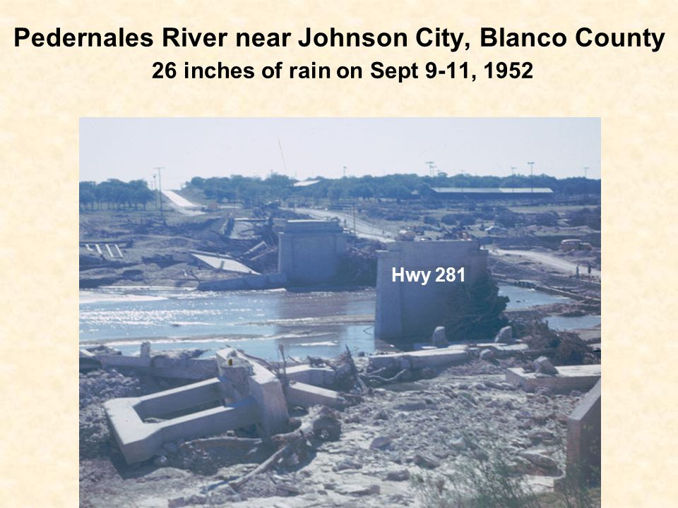 Pedernales River near Johnson City, Blanco County 26 inches of rain on Sept 9-11, 1952 Hwy 281