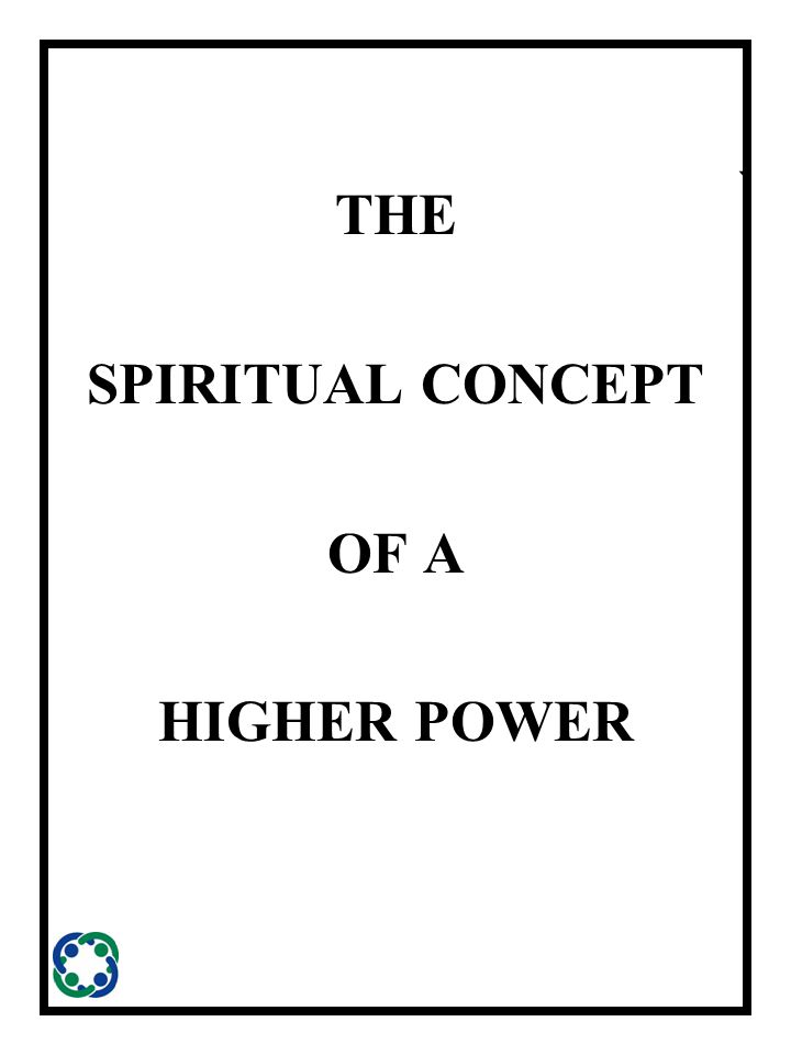 ` THE SPIRITUAL CONCEPT OF A HIGHER POWER