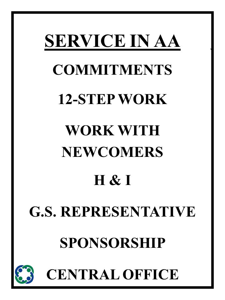 ` SERVICE IN AA COMMITMENTS 12-STEP WORK WORK WITH NEWCOMERS H & I G.S.