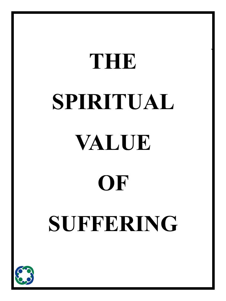` THE SPIRITUAL VALUE OF SUFFERING