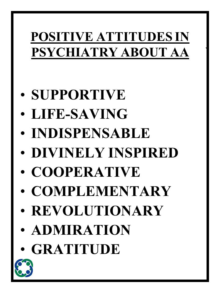 ` POSITIVE ATTITUDES IN PSYCHIATRY ABOUT AA SUPPORTIVE LIFE-SAVING INDISPENSABLE DIVINELY INSPIRED COOPERATIVE COMPLEMENTARY REVOLUTIONARY ADMIRATION GRATITUDE