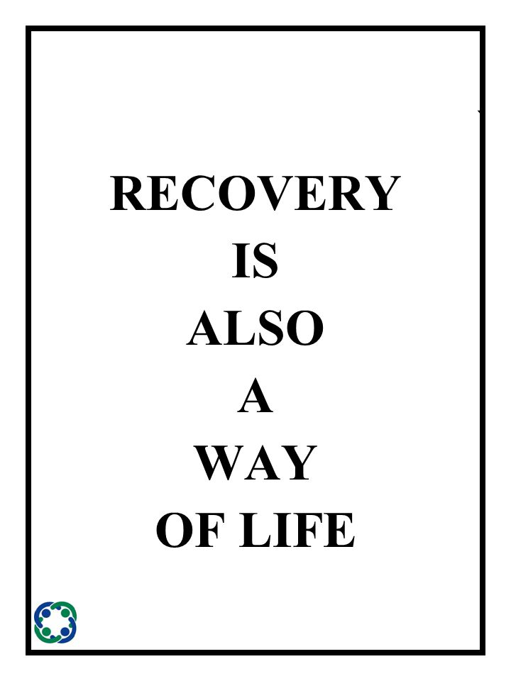 ` RECOVERY IS ALSO A WAY OF LIFE