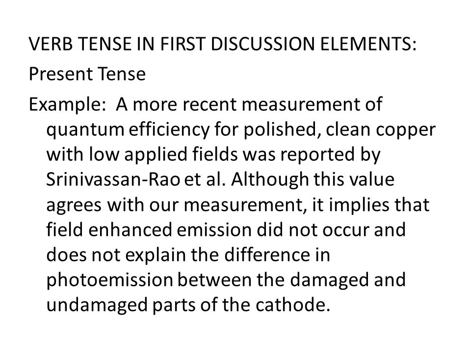 VERB TENSE IN FIRST DISCUSSION ELEMENTS: Present Tense Example: A more recent measurement of quantum efficiency for polished, clean copper with low ap