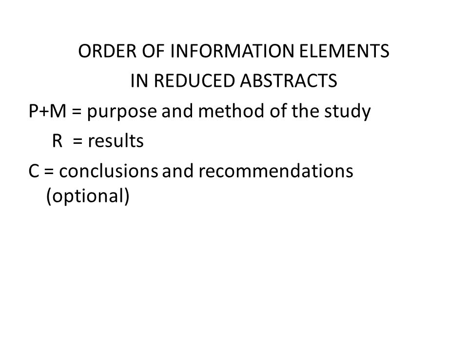 ORDER OF INFORMATION ELEMENTS IN REDUCED ABSTRACTS P+M = purpose and method of the study R = results C = conclusions and recommendations (optional)