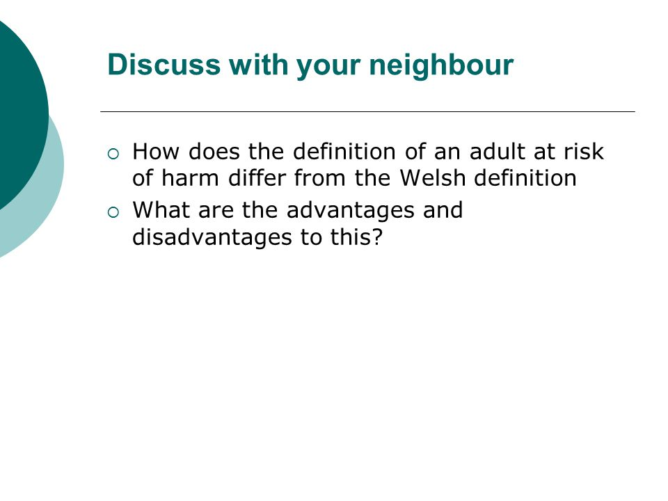Discuss with your neighbour  How does the definition of an adult at risk of harm differ from the Welsh definition  What are the advantages and disadvantages to this