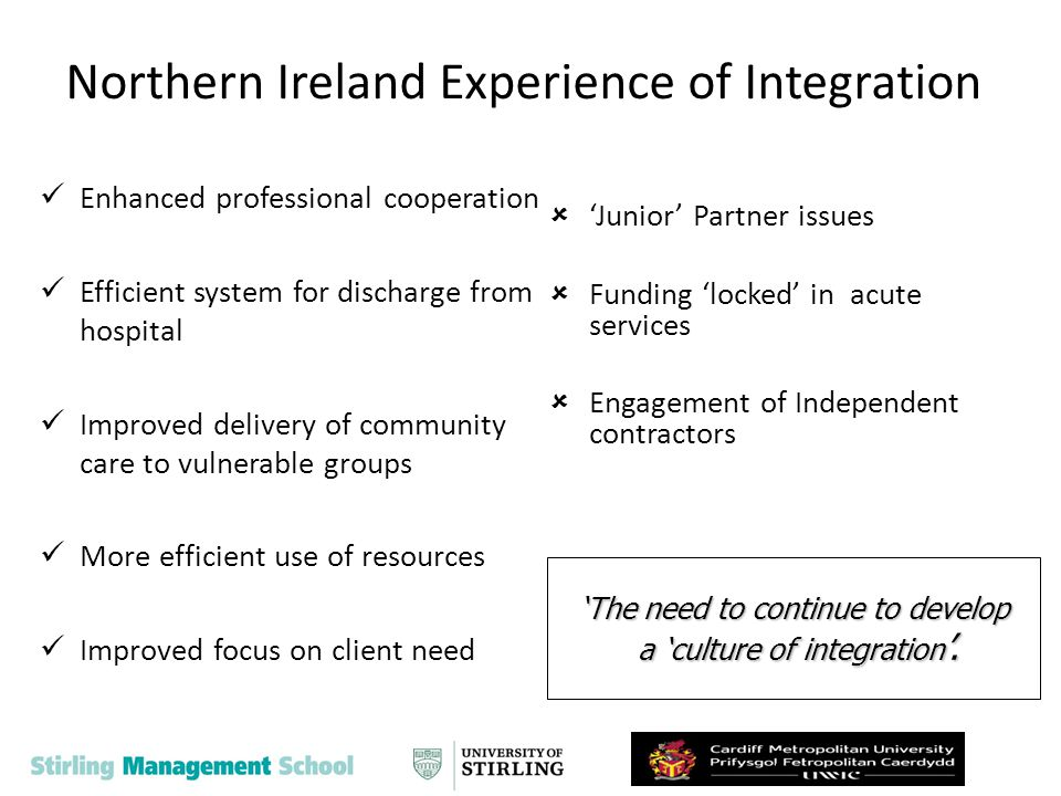 Some common integration issues Acknowledgment of the need for partnership working Skepticism about the reality of partnership working Limited sense of interdependence between Health & Social Care staff Poor reward structures Trust important Confusion over role of committees Integration outcomes unclear Co-location has mixed benefits Partnership capacity Terms & conditions and professional and Line management Evidence needed of the benefits on partnership working 8
