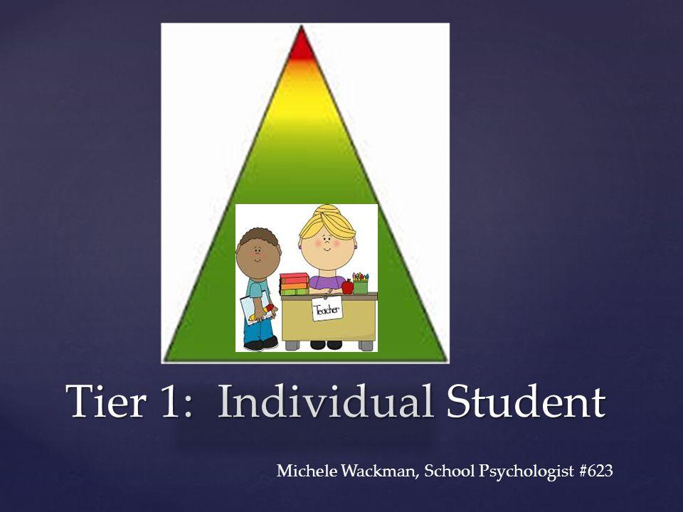 { Tier 1: Individual Student Michele Wackman, School Psychologist #623