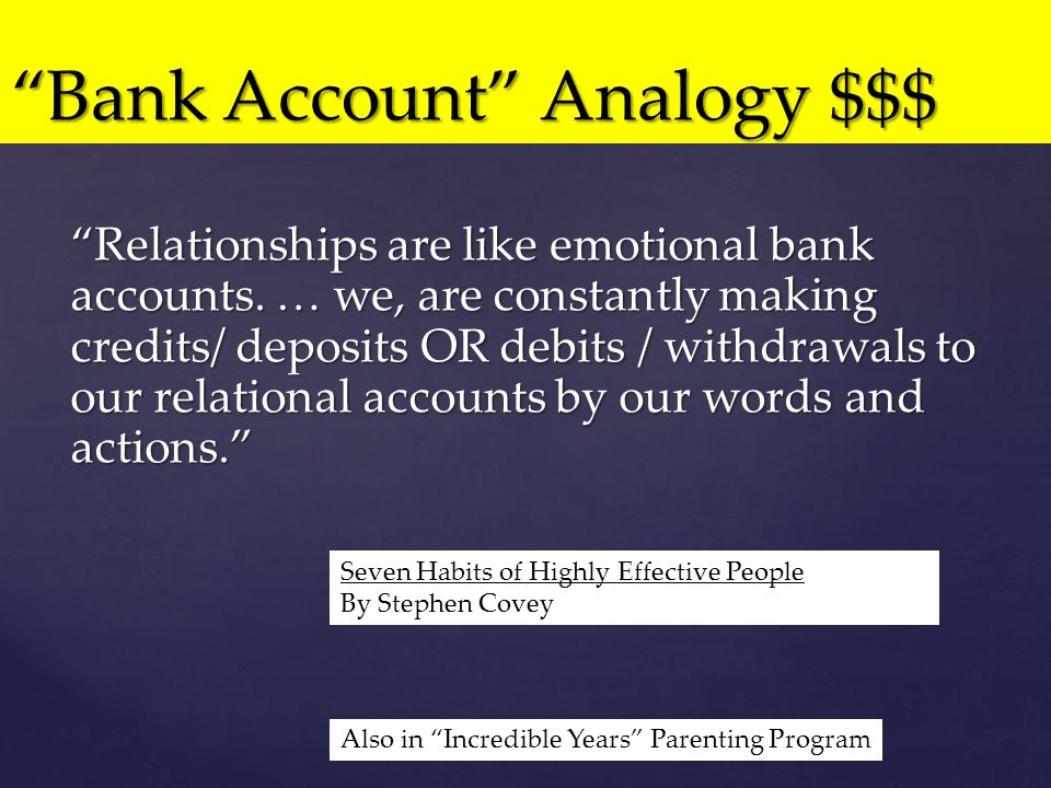 Relationships are like emotional bank accounts.