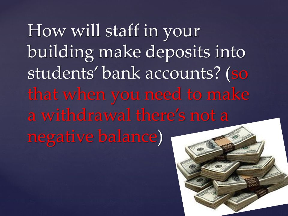 How will staff in your building make deposits into students' bank accounts.
