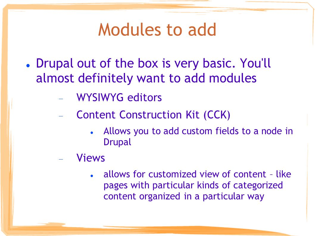 Modules to add Drupal out of the box is very basic.