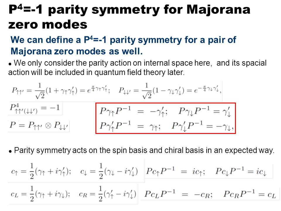 P 4 =-1 parity symmetry for Majorana zero modes We can define a P 4 =-1 parity symmetry for a pair of Majorana zero modes as well.