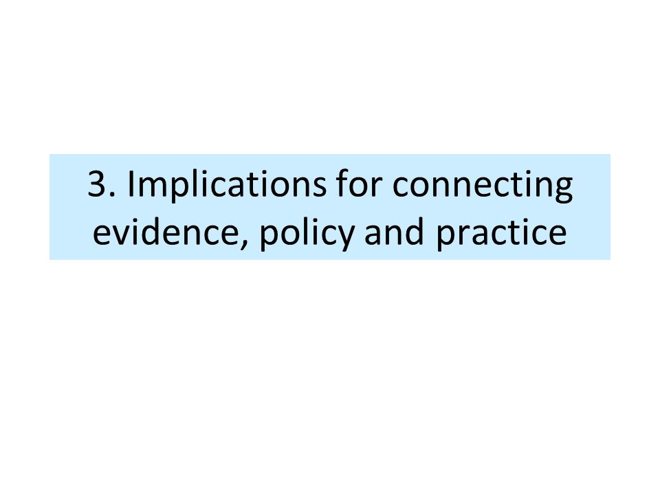 3. Implications for connecting evidence, policy and practice