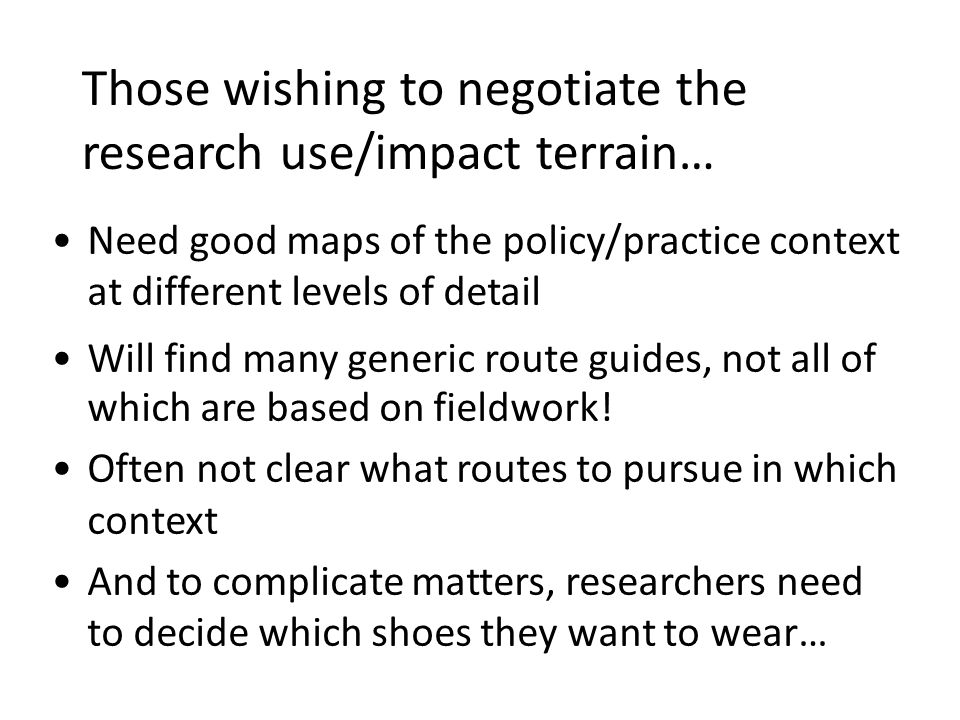 Those wishing to negotiate the research use/impact terrain… Will find many generic route guides, not all of which are based on fieldwork.