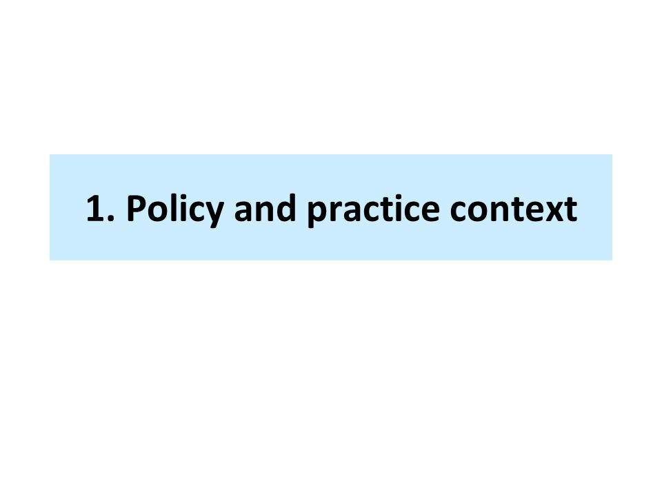 1. Policy and practice context