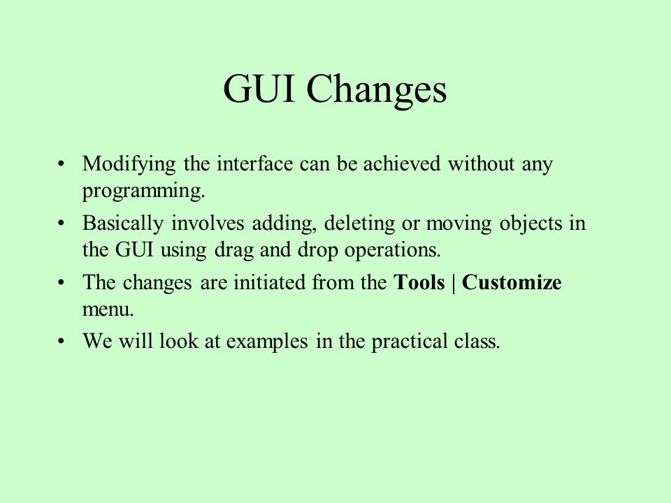 GUI Changes Modifying the interface can be achieved without any programming.
