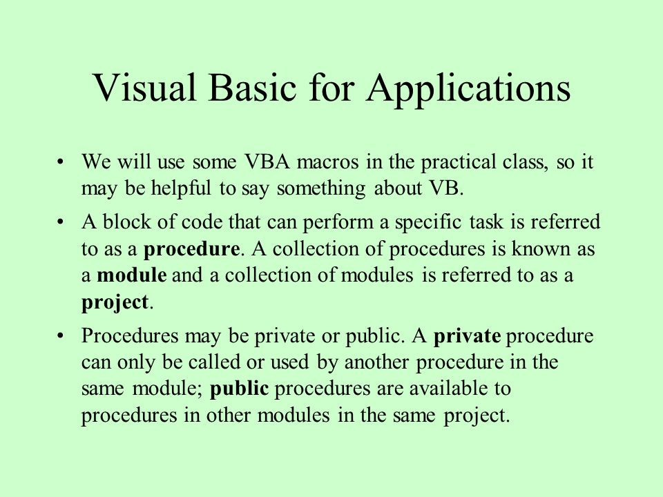 Visual Basic for Applications We will use some VBA macros in the practical class, so it may be helpful to say something about VB.