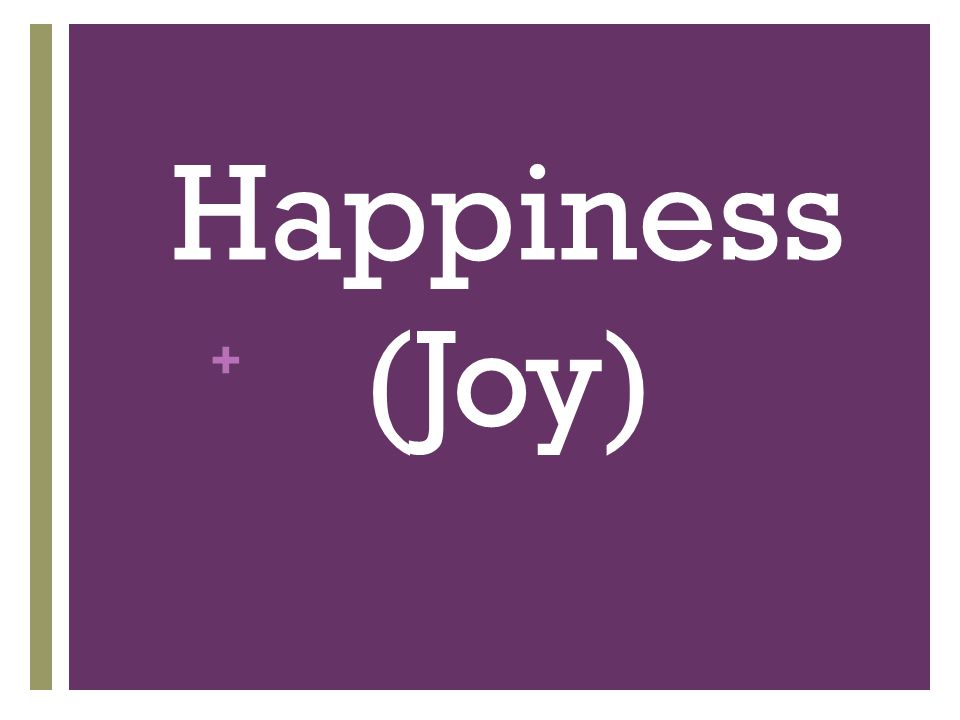 + Happiness (Joy)