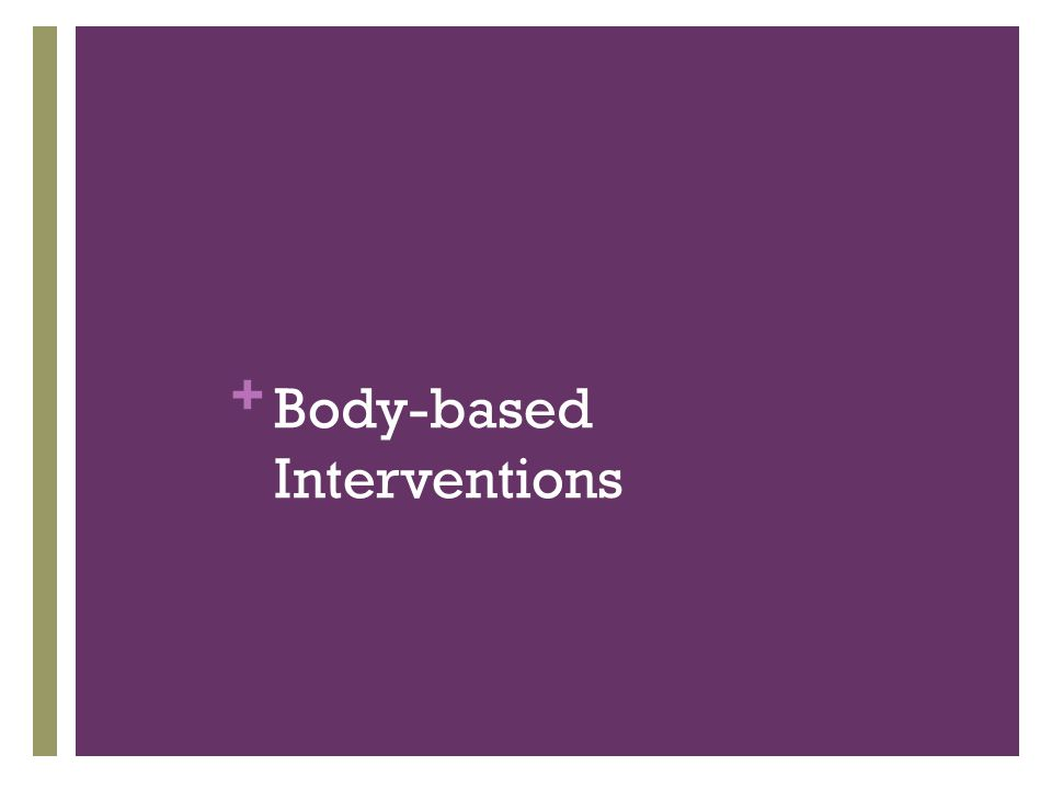 + Body-based Interventions