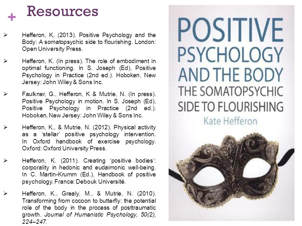 +  Hefferon, K. (2013). Positive Psychology and the Body: A somatopsychic side to flourishing.