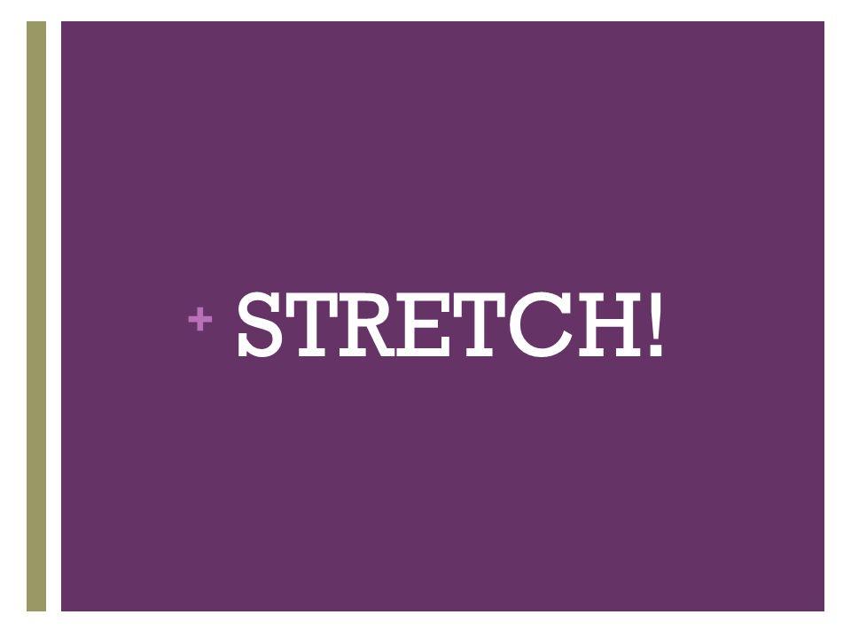 + STRETCH!