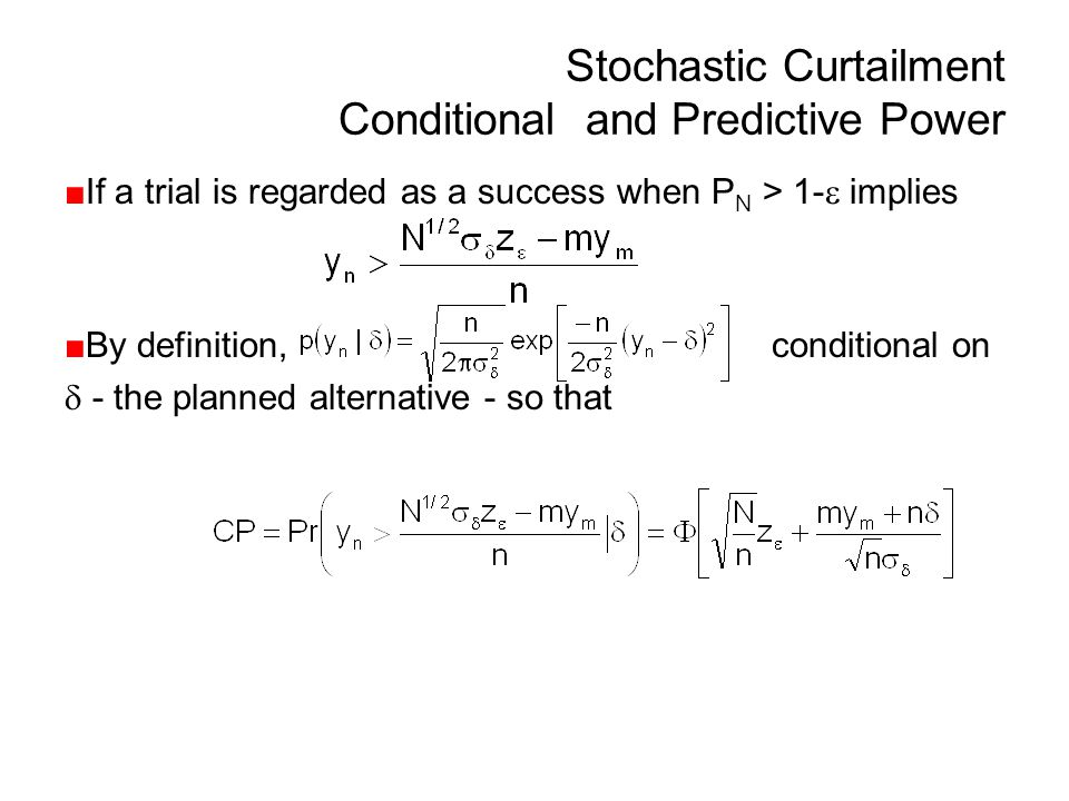 Stochastic Curtailment Conditional and Predictive Power ■If a trial is regarded as a success when P N > 1-  implies ■By definition, conditional on 