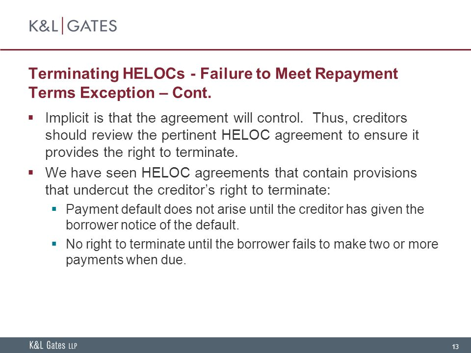 13 Terminating HELOCs - Failure to Meet Repayment Terms Exception – Cont.