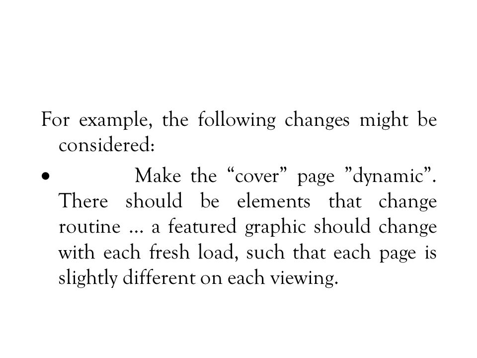 For example, the following changes might be considered:  Make the cover page dynamic .