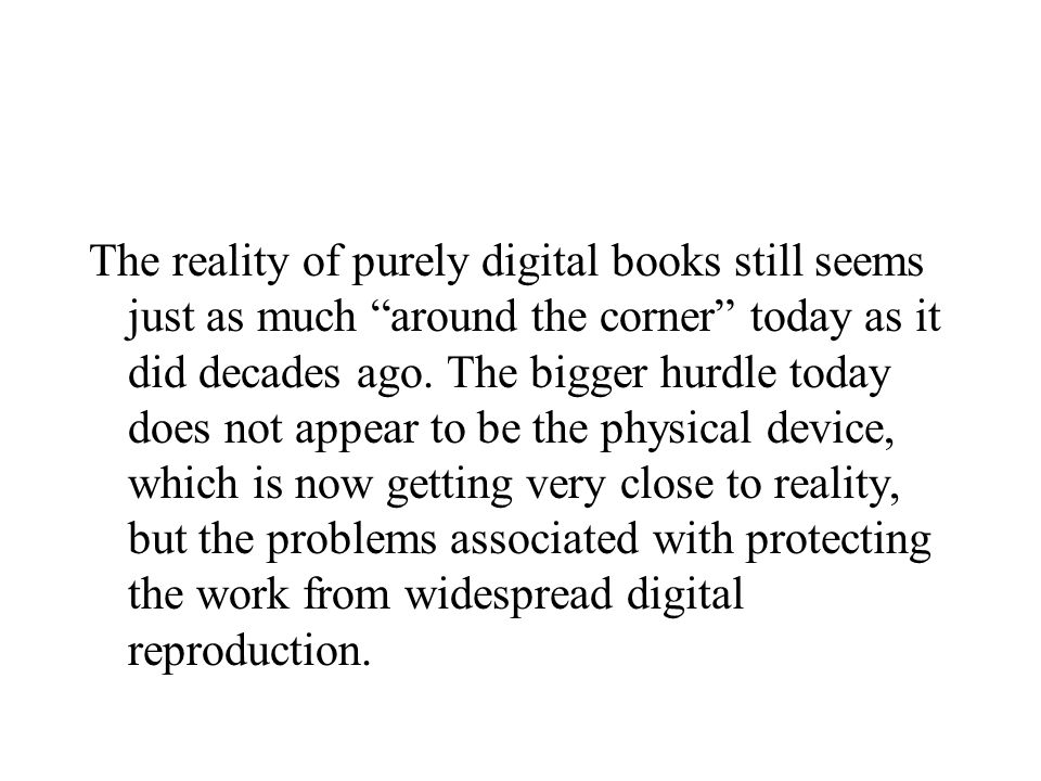 The reality of purely digital books still seems just as much around the corner today as it did decades ago.