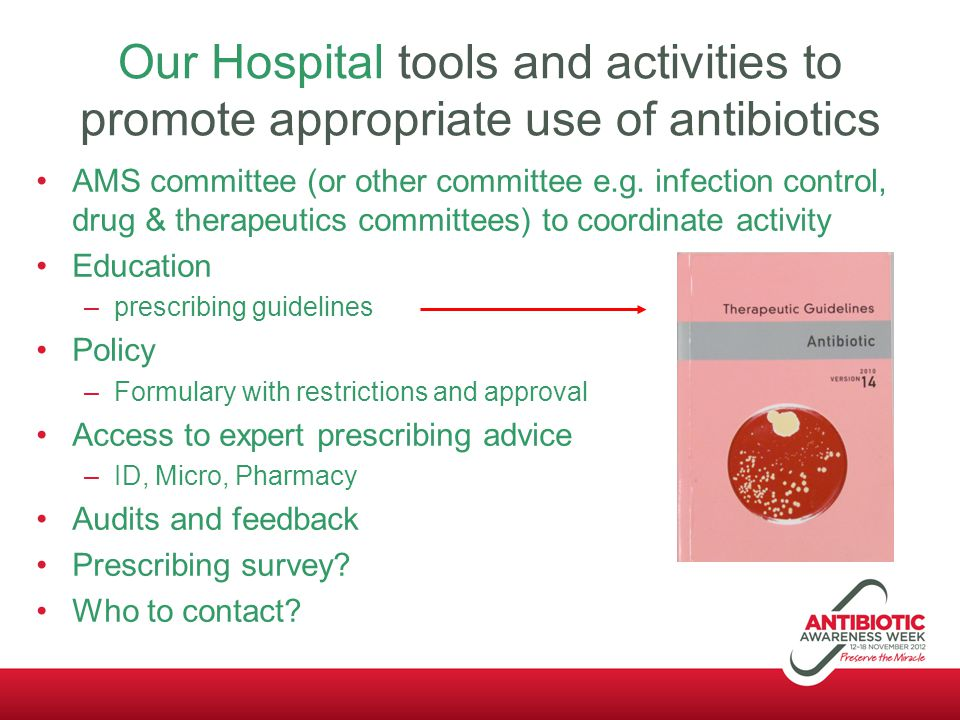 Our Hospital tools and activities to promote appropriate use of antibiotics AMS committee (or other committee e.g. infection control, drug & therapeut