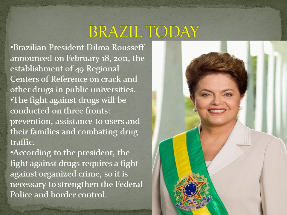 Brazilian President Dilma Rousseff announced on February 18, 2011, the establishment of 49 Regional Centers of Reference on crack and other drugs in p