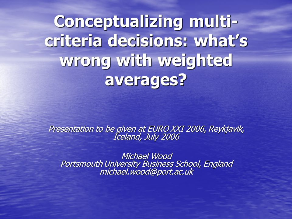 Conceptualizing multi- criteria decisions: what's wrong with weighted averages.